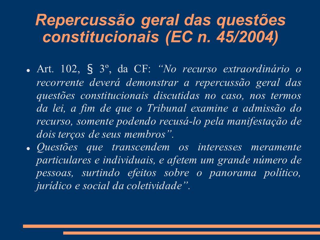 Repercussão geral das questões constitucionais (EC n. 45/2004) Art. 102, § 3º, da CF: No recurso extraordinário o recorrente deverá demonstrar a reper