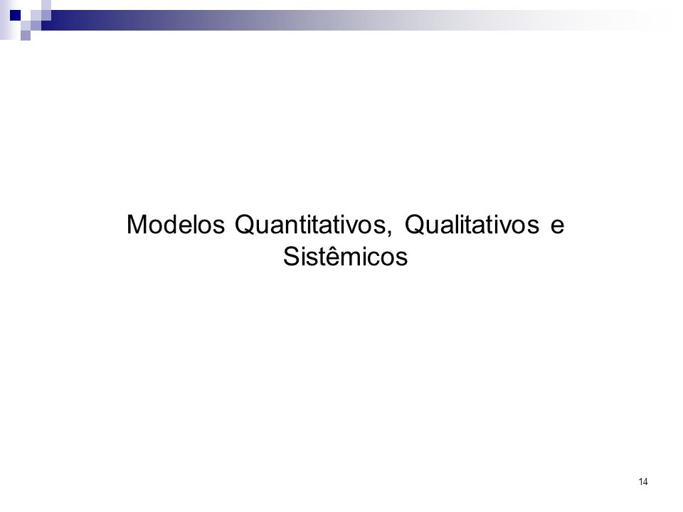 14 Modelos Quantitativos, Qualitativos e Sistêmicos