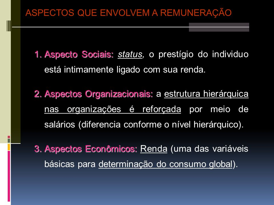 1.Aspecto Sociais: 1.Aspecto Sociais: status, o prestígio do individuo está intimamente ligado com sua renda. 2.Aspectos Organizacionais: 2.Aspectos O