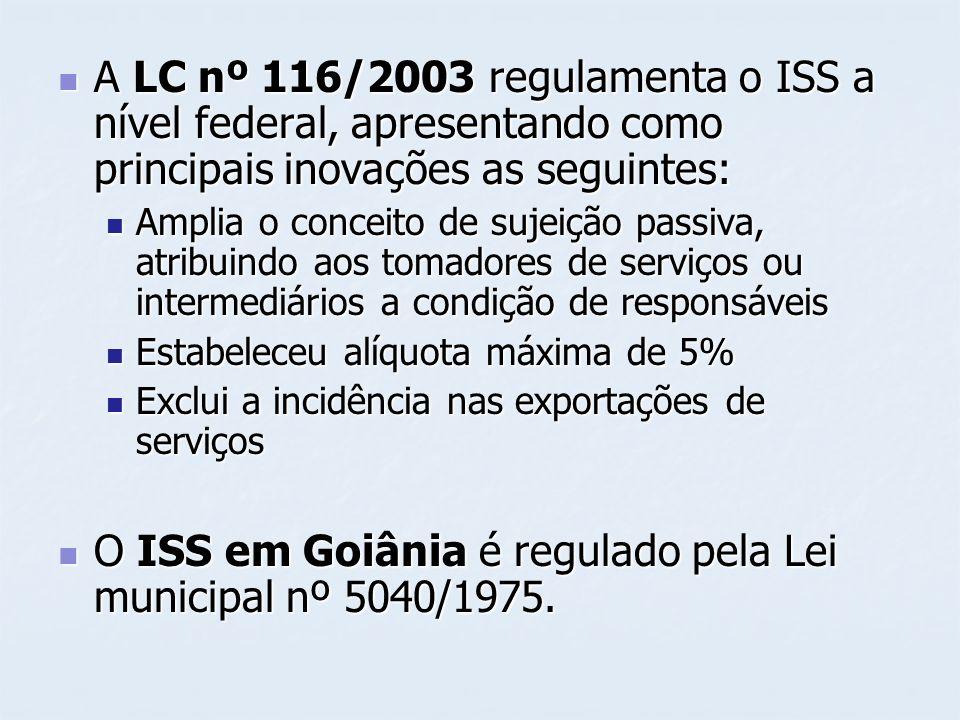 A LC nº 116/2003 regulamenta o ISS a nível federal, apresentando como principais inovações as seguintes: A LC nº 116/2003 regulamenta o ISS a nível fe