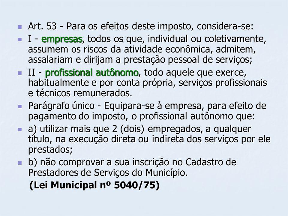 Art. 53 - Para os efeitos deste imposto, considera-se: Art. 53 - Para os efeitos deste imposto, considera-se: I - empresas, todos os que, individual o