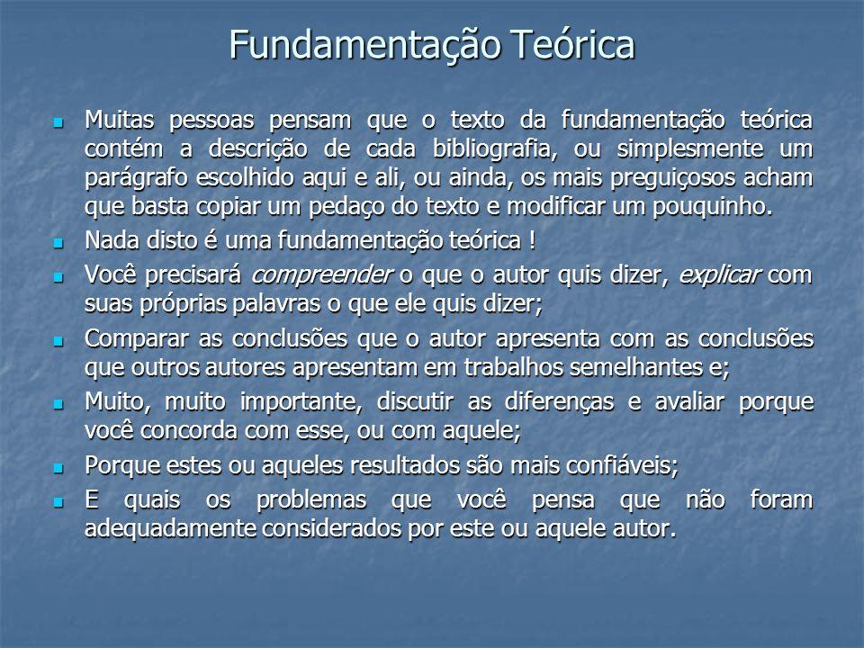 Fundamentação Teórica Muitas pessoas pensam que o texto da fundamentação teórica contém a descrição de cada bibliografia, ou simplesmente um parágrafo
