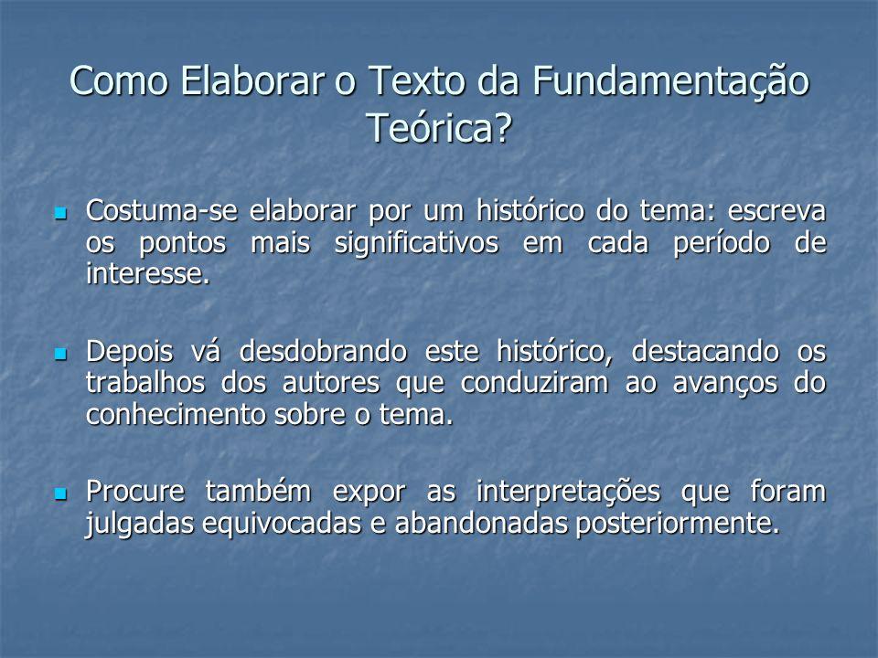 Como Elaborar o Texto da Fundamentação Teórica? Costuma-se elaborar por um histórico do tema: escreva os pontos mais significativos em cada período de