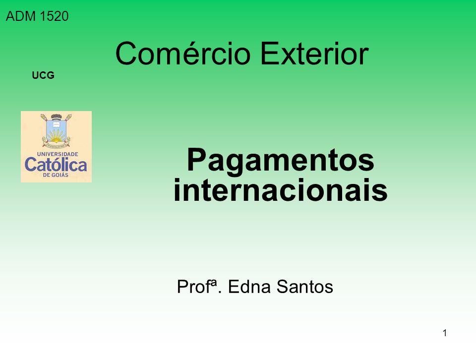 1 Comércio Exterior Pagamentos internacionais ADM 1520 UCG Profª. Edna Santos