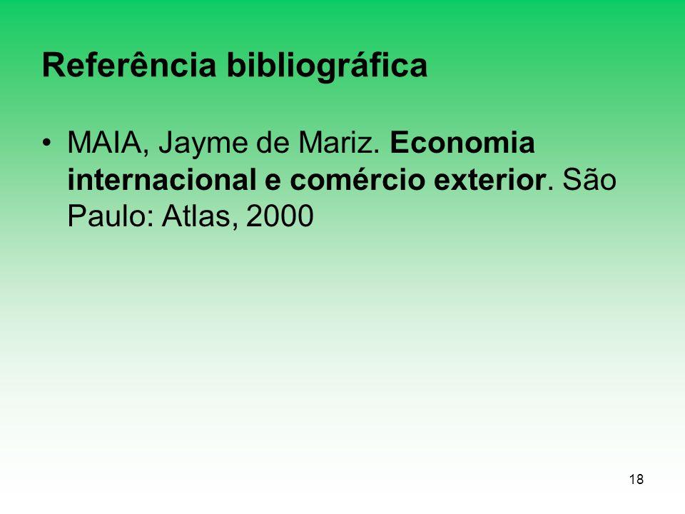 18 Referência bibliográfica MAIA, Jayme de Mariz. Economia internacional e comércio exterior. São Paulo: Atlas, 2000