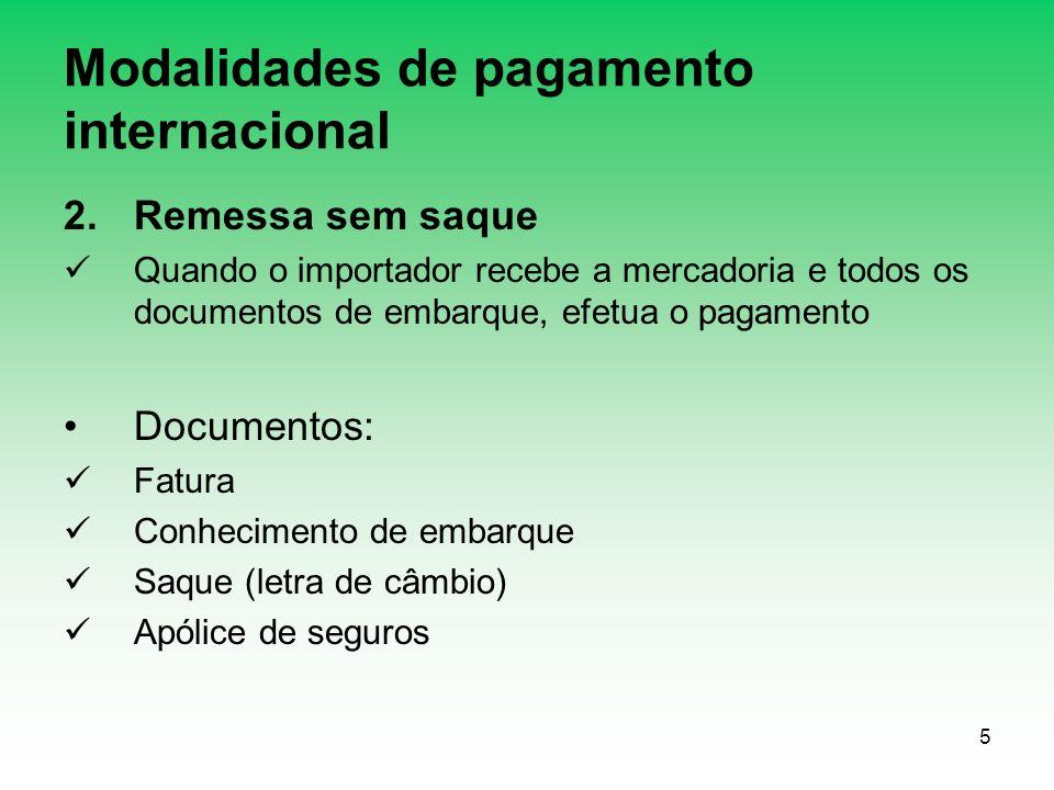 5 Modalidades de pagamento internacional 2.Remessa sem saque Quando o importador recebe a mercadoria e todos os documentos de embarque, efetua o pagam