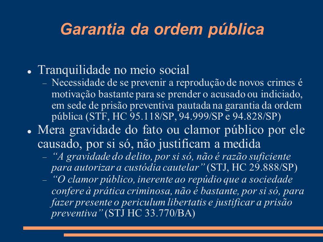 Garantia da ordem pública Tranquilidade no meio social Necessidade de se prevenir a reprodução de novos crimes é motivação bastante para se prender o