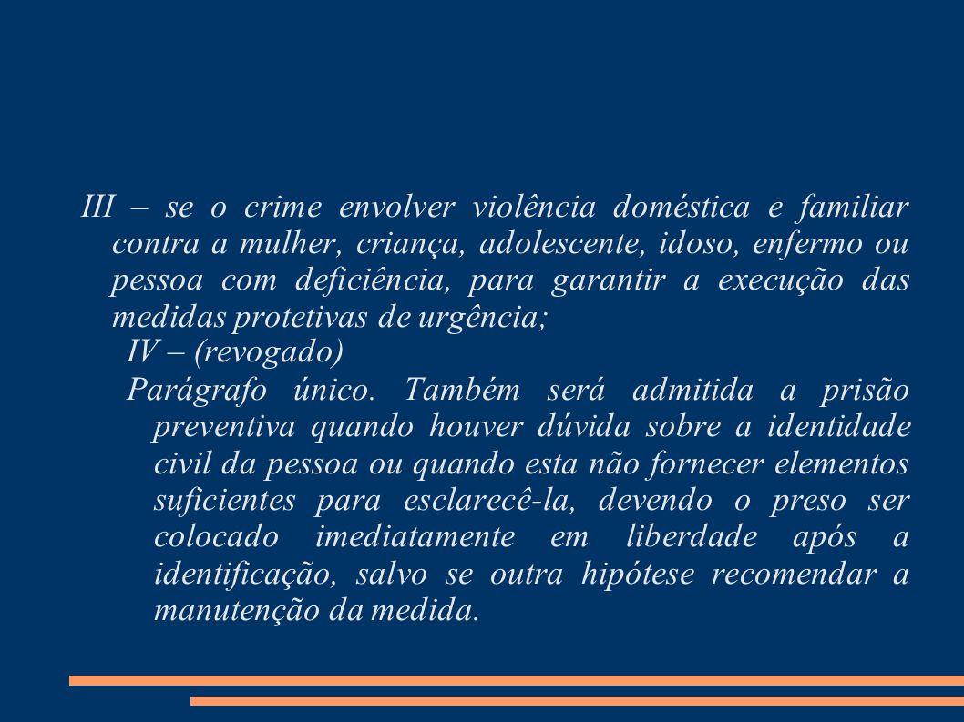 III – se o crime envolver violência doméstica e familiar contra a mulher, criança, adolescente, idoso, enfermo ou pessoa com deficiência, para garanti