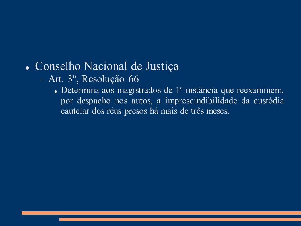 Conselho Nacional de Justiça Art. 3º, Resolução 66 Determina aos magistrados de 1ª instância que reexaminem, por despacho nos autos, a imprescindibili