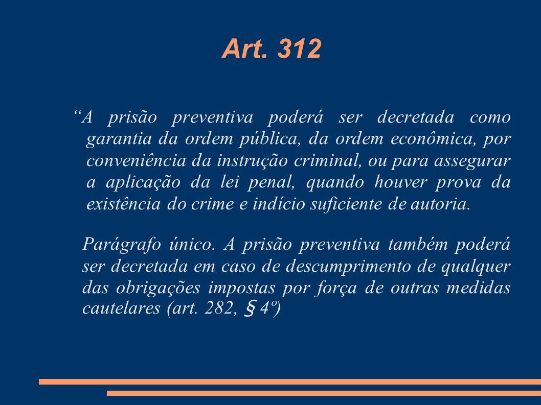 Art. 312 A prisão preventiva poderá ser decretada como garantia da ordem pública, da ordem econômica, por conveniência da instrução criminal, ou para