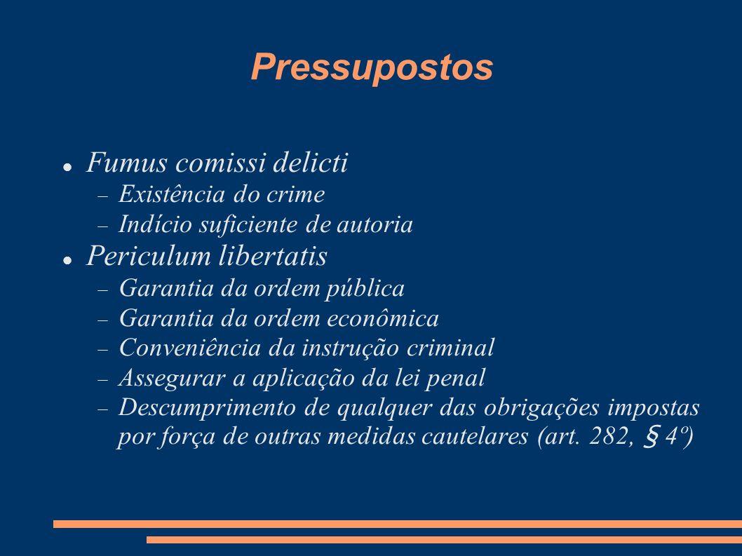 Pressupostos Fumus comissi delicti Existência do crime Indício suficiente de autoria Periculum libertatis Garantia da ordem pública Garantia da ordem