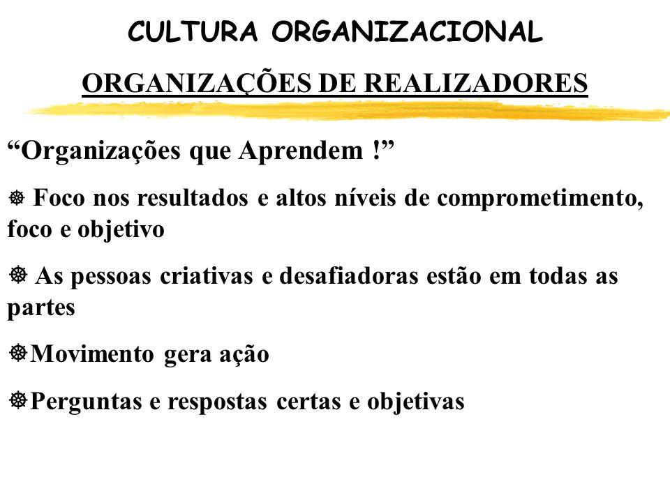 CULTURA ORGANIZACIONAL ORGANIZAÇÕES DE REALIZADORES Organizações que Aprendem ! ] Foco nos resultados e altos níveis de comprometimento, foco e objeti