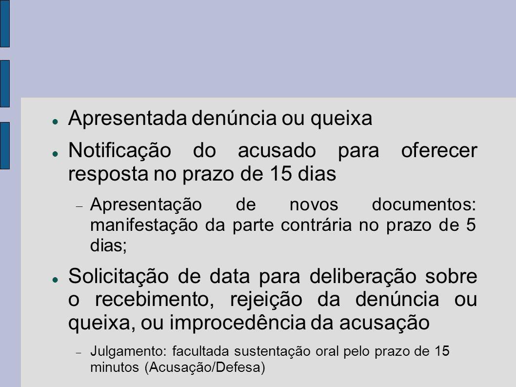 Recebida denúncia ou queixa: Relator designará dia e hora para interrogatório 5 dias para defesa prévia Inquirição de testemunhas Requerimento de diligências (5 dias) Alegações escritas (15 dias) Julgamento pelo Tribunal conforme regimento interno