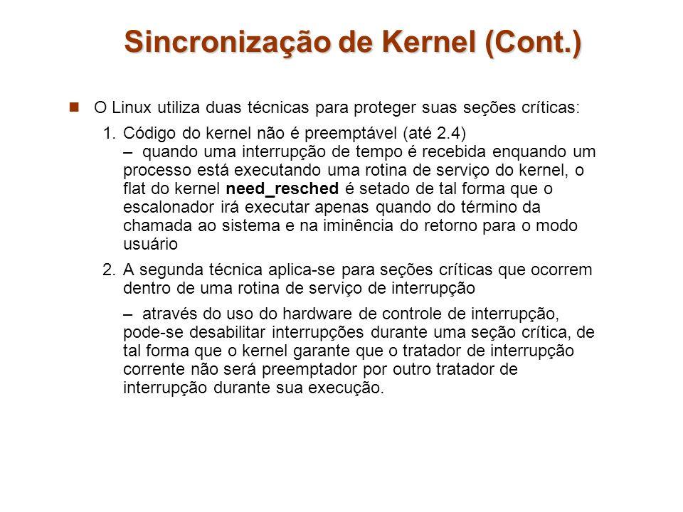 Sincronização de Kernel (Cont.) O Linux utiliza duas técnicas para proteger suas seções críticas: 1.Código do kernel não é preemptável (até 2.4) – qua