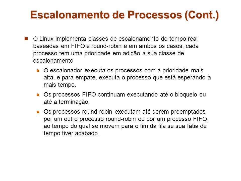 Escalonamento no Linux Classes de escalonamento SCHED_FIFO: Escalonamento de threads de tempo-real por ordem de chegada - First-in-first-out SCHED_RR: Escalonamento de threads de tempo-real de forma circular - Round-robin SCHED_OTHER: Escalonamento de threads que não são de tempo real Dentro de cada classe prioridades múltiplas podem ser usadas