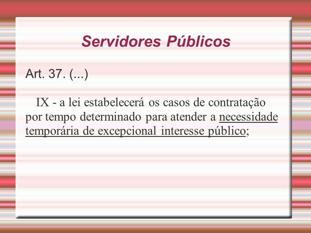Servidores Públicos Art. 37. (...) IX - a lei estabelecerá os casos de contratação por tempo determinado para atender a necessidade temporária de exce