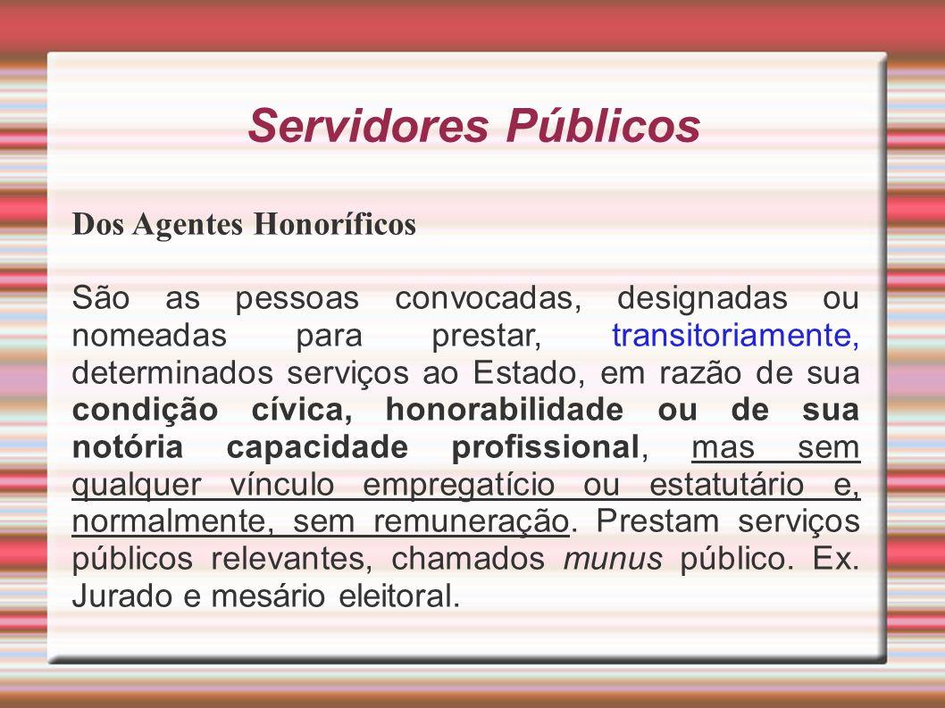 Servidores Públicos Dos Agentes Honoríficos São as pessoas convocadas, designadas ou nomeadas para prestar, transitoriamente, determinados serviços ao