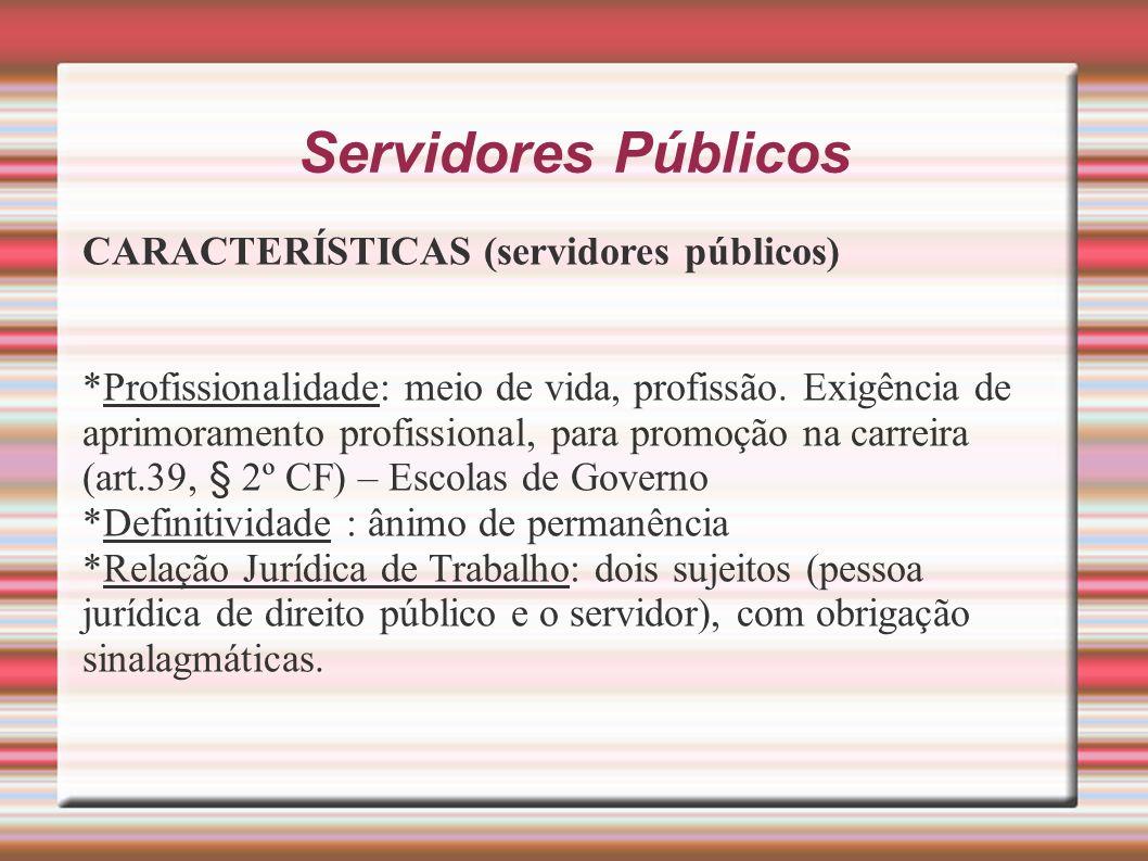 Servidores Públicos CARACTERÍSTICAS (servidores públicos) *Profissionalidade: meio de vida, profissão. Exigência de aprimoramento profissional, para p