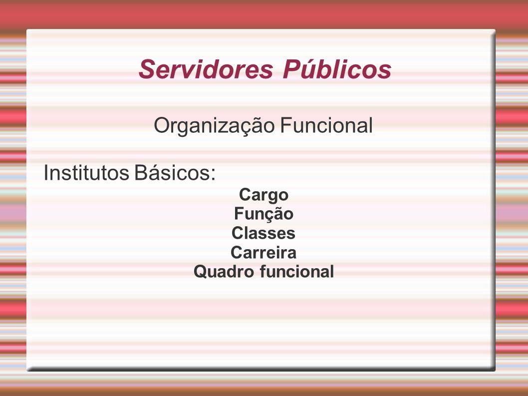 Servidores Públicos Organização Funcional Institutos Básicos: Cargo Função Classes Carreira Quadro funcional