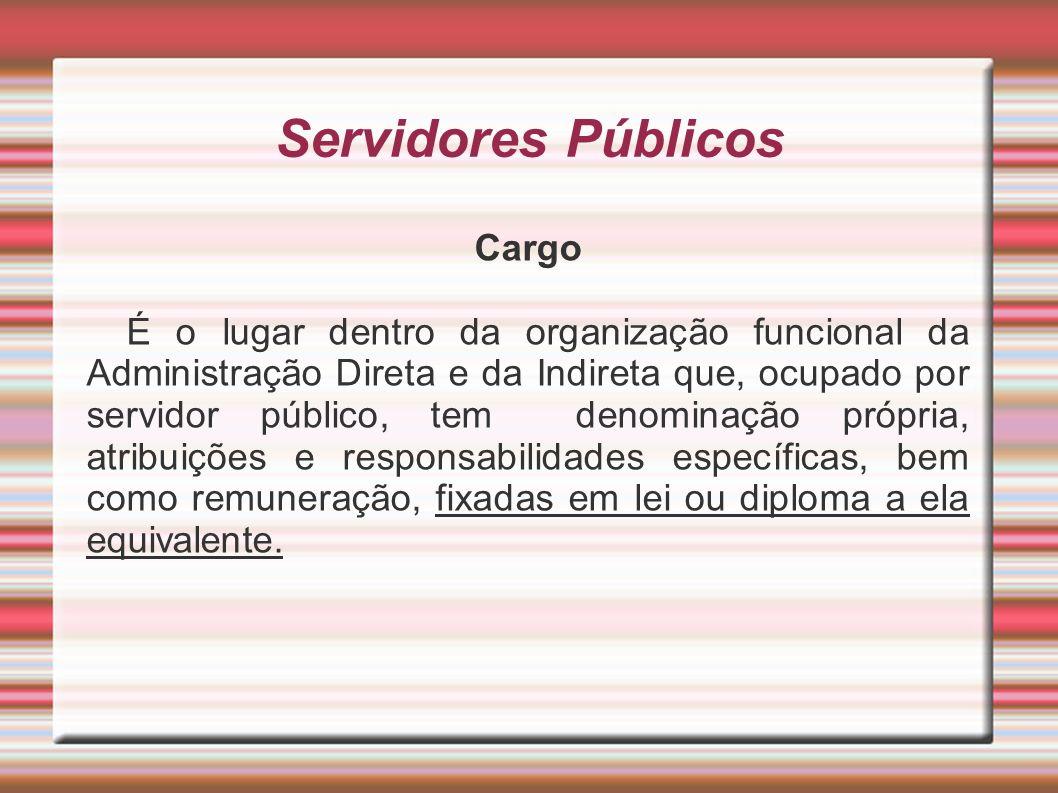 Servidores Públicos Cargo É o lugar dentro da organização funcional da Administração Direta e da Indireta que, ocupado por servidor público, tem denom