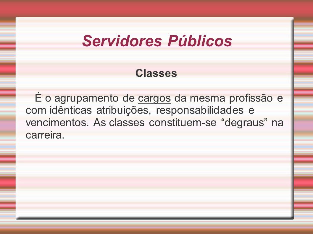 Servidores Públicos Classes É o agrupamento de cargos da mesma profissão e com idênticas atribuições, responsabilidades e vencimentos. As classes cons