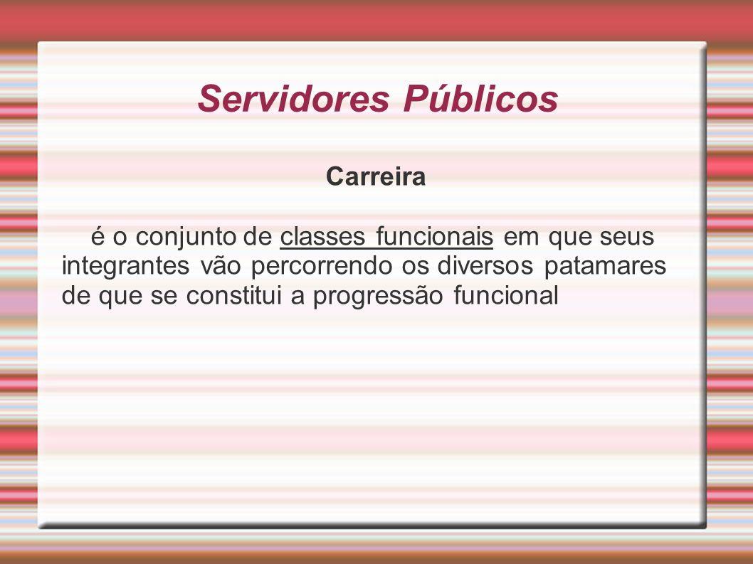 Servidores Públicos Carreira é o conjunto de classes funcionais em que seus integrantes vão percorrendo os diversos patamares de que se constitui a pr