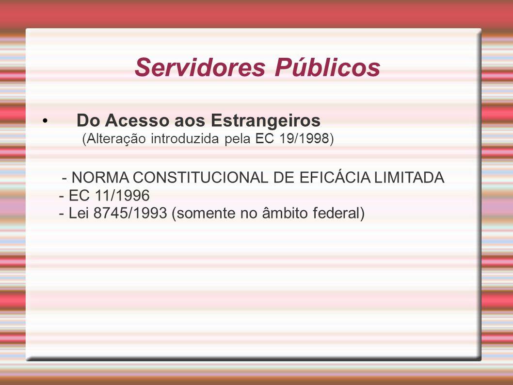 Servidores Públicos Do Acesso aos Estrangeiros (Alteração introduzida pela EC 19/1998) - NORMA CONSTITUCIONAL DE EFICÁCIA LIMITADA - EC 11/1996 - Lei