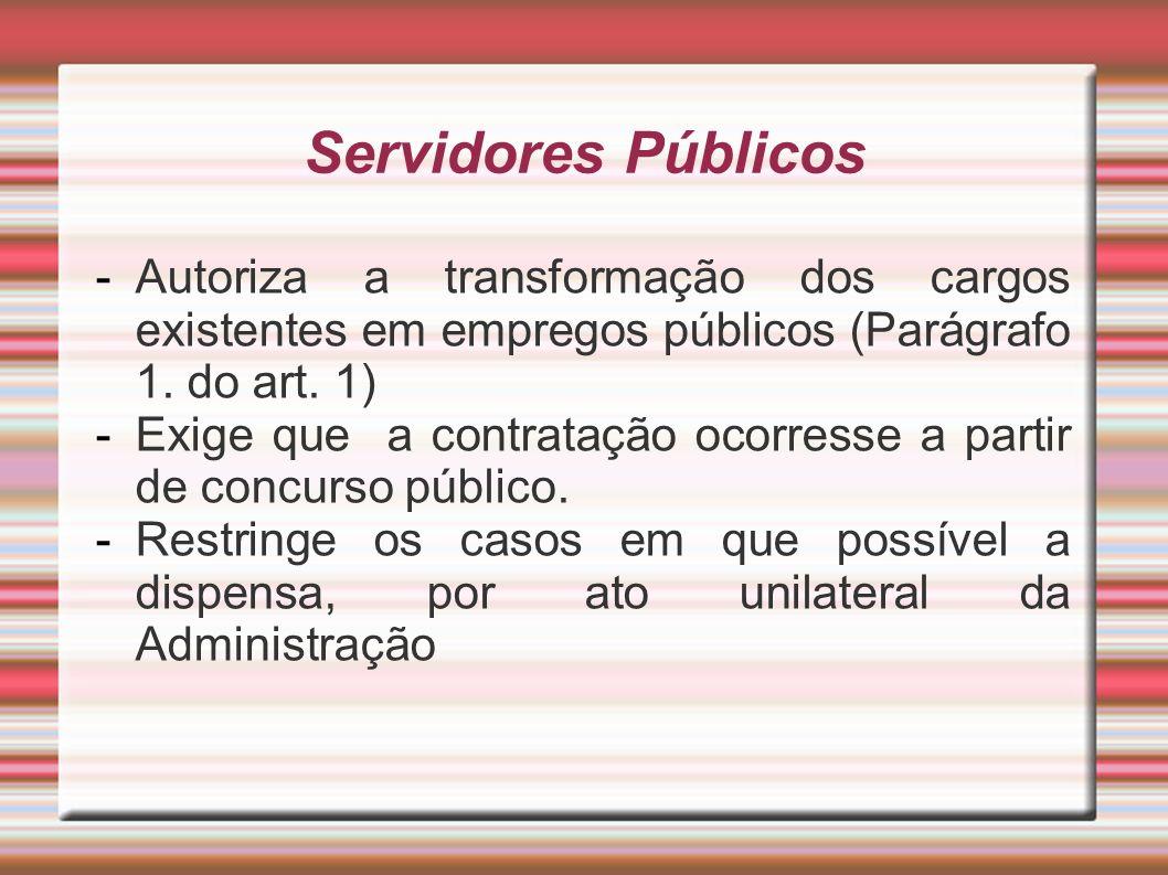Servidores Públicos -Autoriza a transformação dos cargos existentes em empregos públicos (Parágrafo 1. do art. 1) -Exige que a contratação ocorresse a