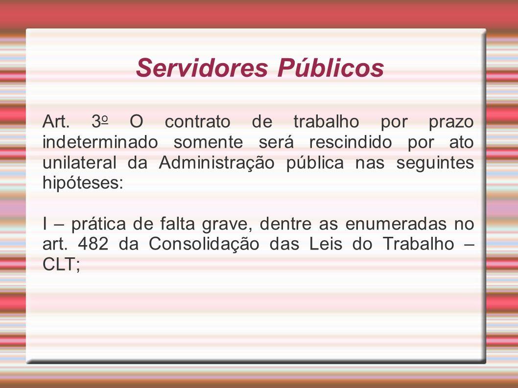 Servidores Públicos Art. 3 o O contrato de trabalho por prazo indeterminado somente será rescindido por ato unilateral da Administração pública nas se