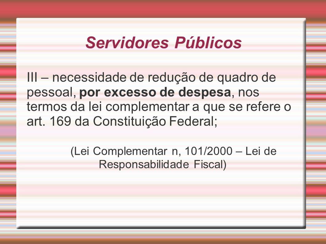 Servidores Públicos III – necessidade de redução de quadro de pessoal, por excesso de despesa, nos termos da lei complementar a que se refere o art. 1