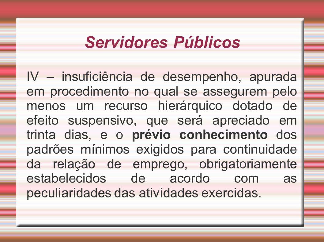 Servidores Públicos IV – insuficiência de desempenho, apurada em procedimento no qual se assegurem pelo menos um recurso hierárquico dotado de efeito