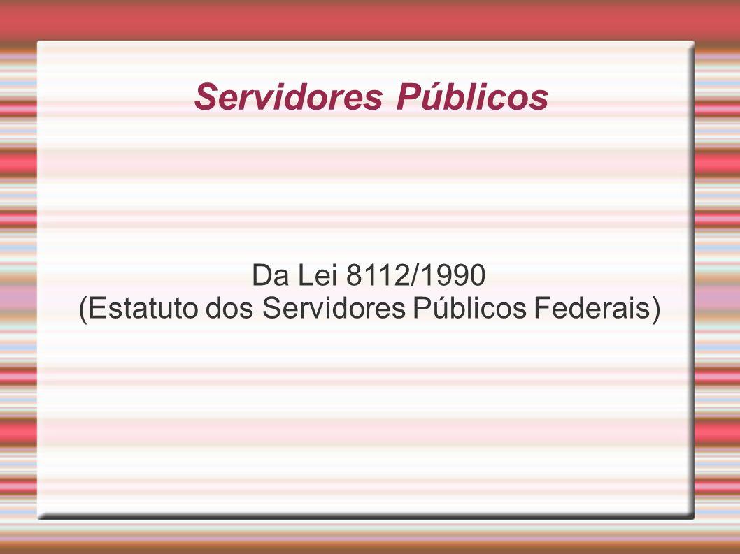 Servidores Públicos Da Lei 8112/1990 (Estatuto dos Servidores Públicos Federais)