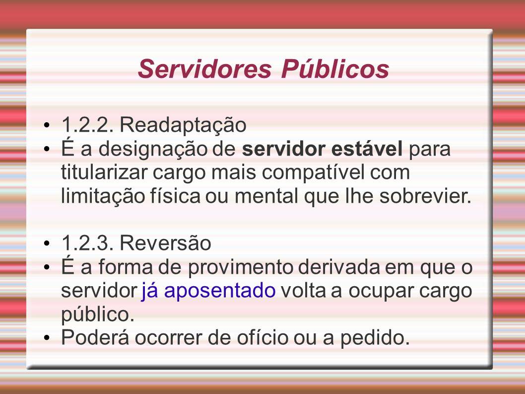 Servidores Públicos 1.2.2. Readaptação É a designação de servidor estável para titularizar cargo mais compatível com limitação física ou mental que lh