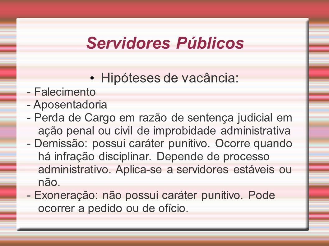 Servidores Públicos Hipóteses de vacância: - Falecimento - Aposentadoria - Perda de Cargo em razão de sentença judicial em ação penal ou civil de impr