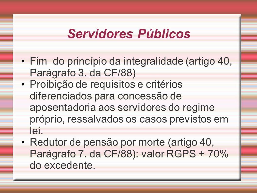 Servidores Públicos Fim do princípio da integralidade (artigo 40, Parágrafo 3. da CF/88) Proibição de requisitos e critérios diferenciados para conces