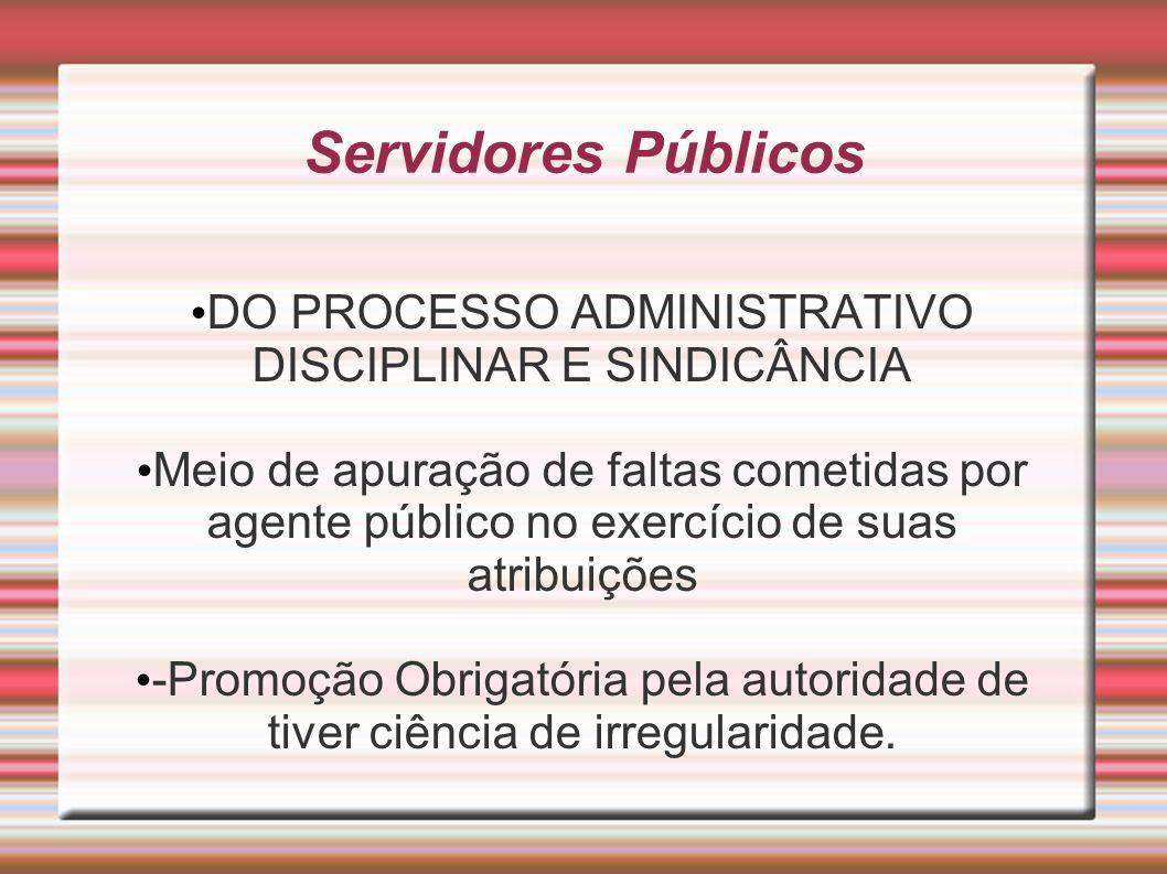 Servidores Públicos DO PROCESSO ADMINISTRATIVO DISCIPLINAR E SINDICÂNCIA Meio de apuração de faltas cometidas por agente público no exercício de suas