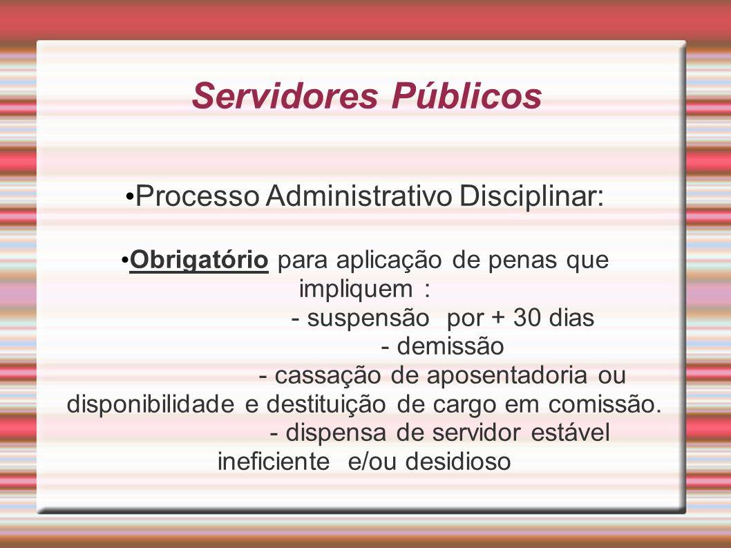 Servidores Públicos Processo Administrativo Disciplinar: Obrigatório para aplicação de penas que impliquem : - suspensão por + 30 dias - demissão - ca