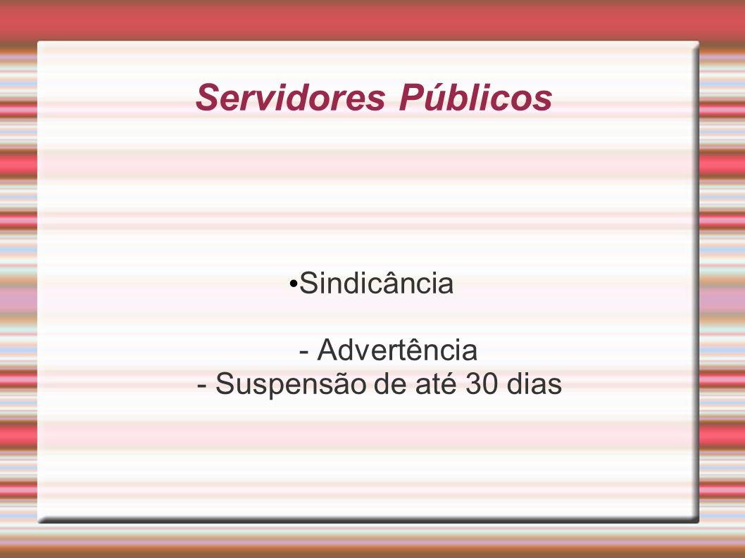 Servidores Públicos Sindicância - Advertência - Suspensão de até 30 dias