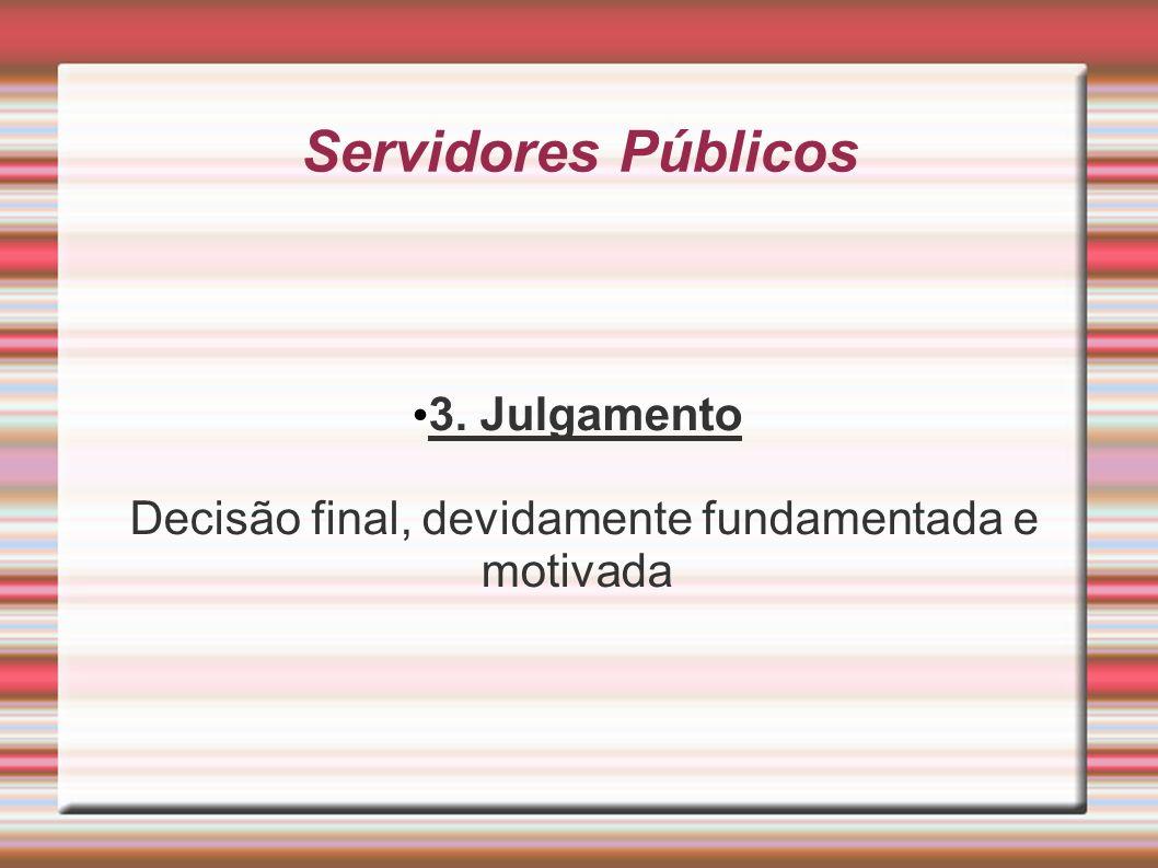 Servidores Públicos 3. Julgamento Decisão final, devidamente fundamentada e motivada