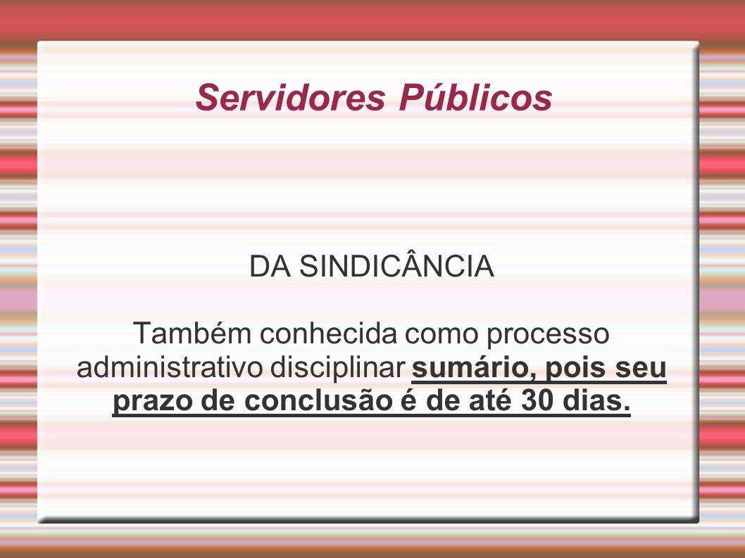 DA SINDICÂNCIA Também conhecida como processo administrativo disciplinar sumário, pois seu prazo de conclusão é de até 30 dias.