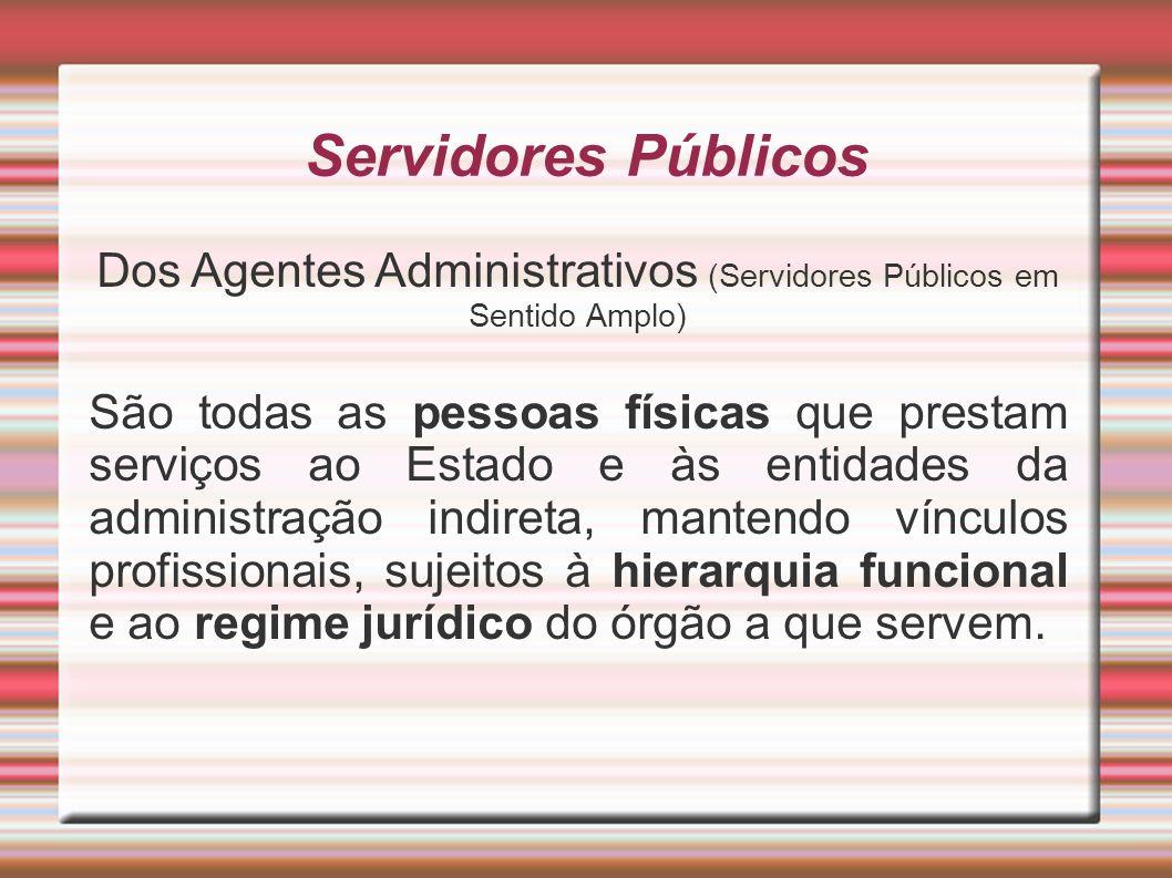 Servidores Públicos Dos Agentes Administrativos (Servidores Públicos em Sentido Amplo) São todas as pessoas físicas que prestam serviços ao Estado e à