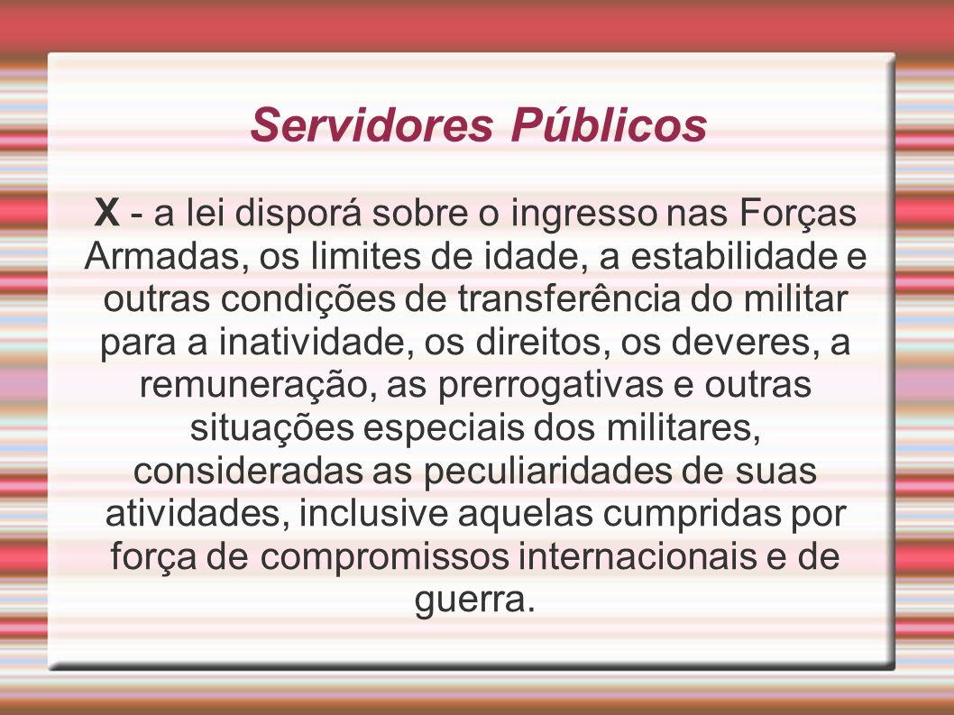 Servidores Públicos X - a lei disporá sobre o ingresso nas Forças Armadas, os limites de idade, a estabilidade e outras condições de transferência do