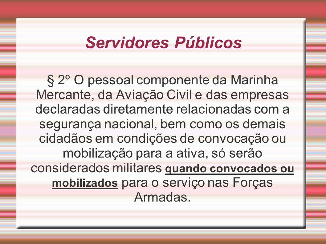 Servidores Públicos § 2º O pessoal componente da Marinha Mercante, da Aviação Civil e das empresas declaradas diretamente relacionadas com a segurança