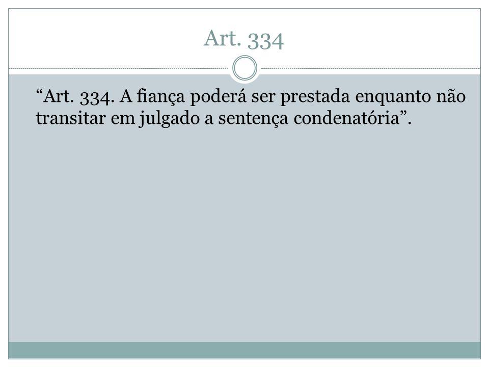Art. 334 Art. 334. A fiança poderá ser prestada enquanto não transitar em julgado a sentença condenatória.
