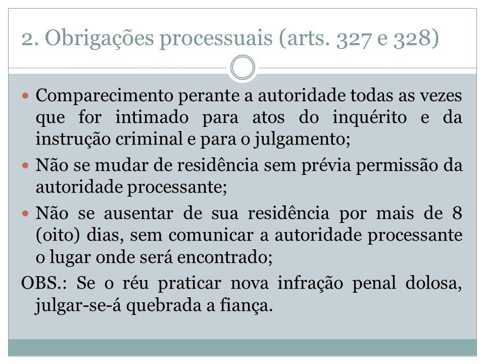 2. Obrigações processuais (arts. 327 e 328) Comparecimento perante a autoridade todas as vezes que for intimado para atos do inquérito e da instrução