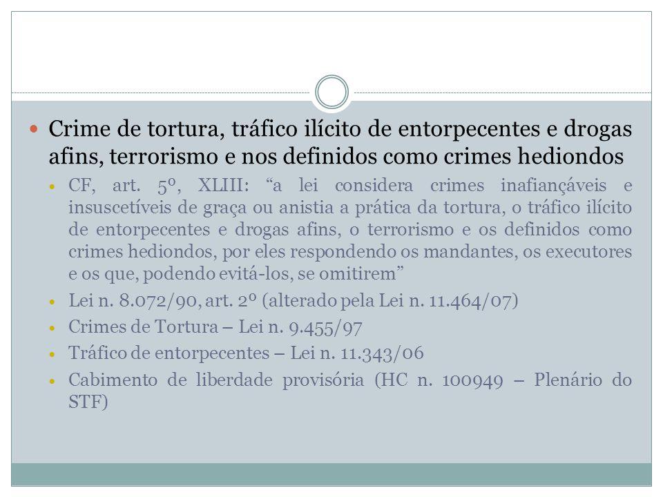 Crime de tortura, tráfico ilícito de entorpecentes e drogas afins, terrorismo e nos definidos como crimes hediondos CF, art. 5º, XLIII: a lei consider