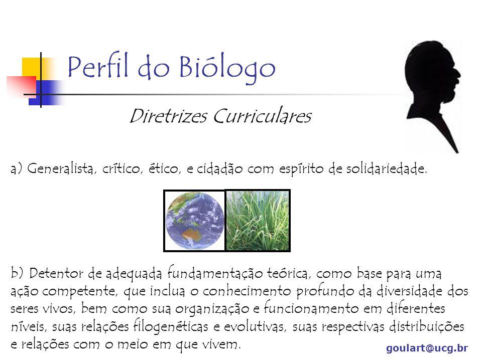 Perfil do Biólogo Diretrizes Curriculares a) Generalista, crítico, ético, e cidadão com espírito de solidariedade. b) Detentor de adequada fundamentaç
