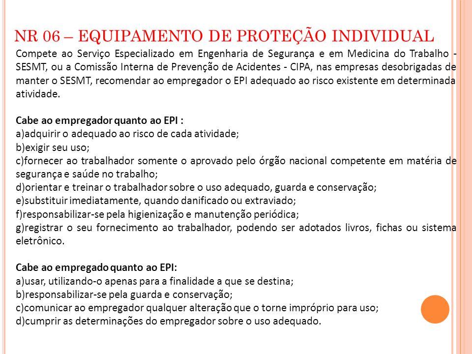 NR 06 – EQUIPAMENTO DE PROTEÇÃO INDIVIDUAL Compete ao Serviço Especializado em Engenharia de Segurança e em Medicina do Trabalho - SESMT, ou a Comissã