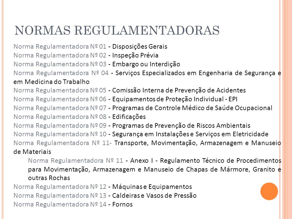 NORMAS REGULAMENTADORAS Norma Regulamentadora Nº 01 - Disposições Gerais Norma Regulamentadora Nº 02 - Inspeção Prévia Norma Regulamentadora Nº 03 - E