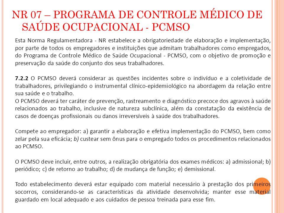 NR 07 – PROGRAMA DE CONTROLE MÉDICO DE SAÚDE OCUPACIONAL - PCMSO Esta Norma Regulamentadora - NR estabelece a obrigatoriedade de elaboração e implemen
